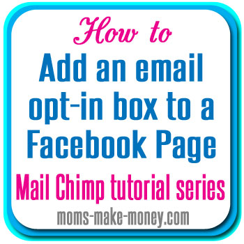 How to add an email opt-in box to your Facebook page. Part of the Mailing List series from Moms Make Money.