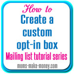 How to create a custom opt-in box, just like the 'big blogs'. Convert your visitors to subscribers with a targeted and eye-catching in-post optin box. Part of the Mailing List series from Moms Make Money.