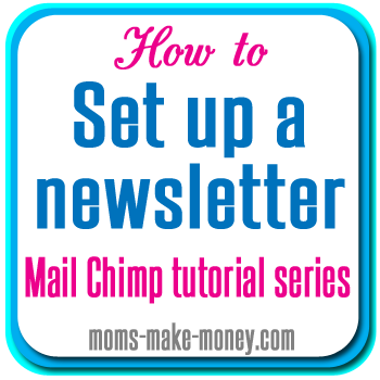 Setting up Mail Chimp. How and why to set up a mailing list and newsletter for your blog. Learn how to in step by step videos, from Moms Make Money