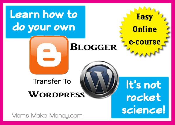 Do your Own Blogger to WordPress transfer easily and cheaply with this E-course from Moms Make Money