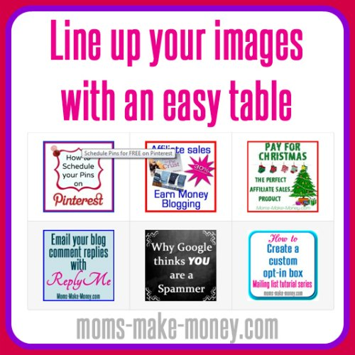 How to line up images for a gallery, link party page etc using an easy html table.  Even I can do this!