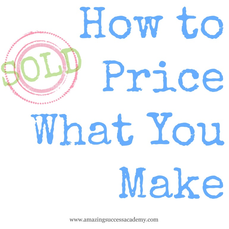 How to price what you make. Guide for online sellers, artists, crafty-types, handmade sellers, Etsy etc.