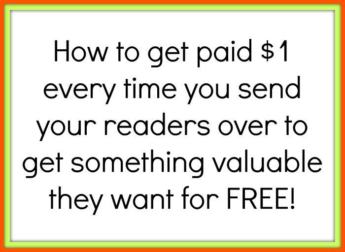 How to get paid $1 every time you send someone over to get something valuable that they want for free. They love you for it and you get $1 each time :-)
